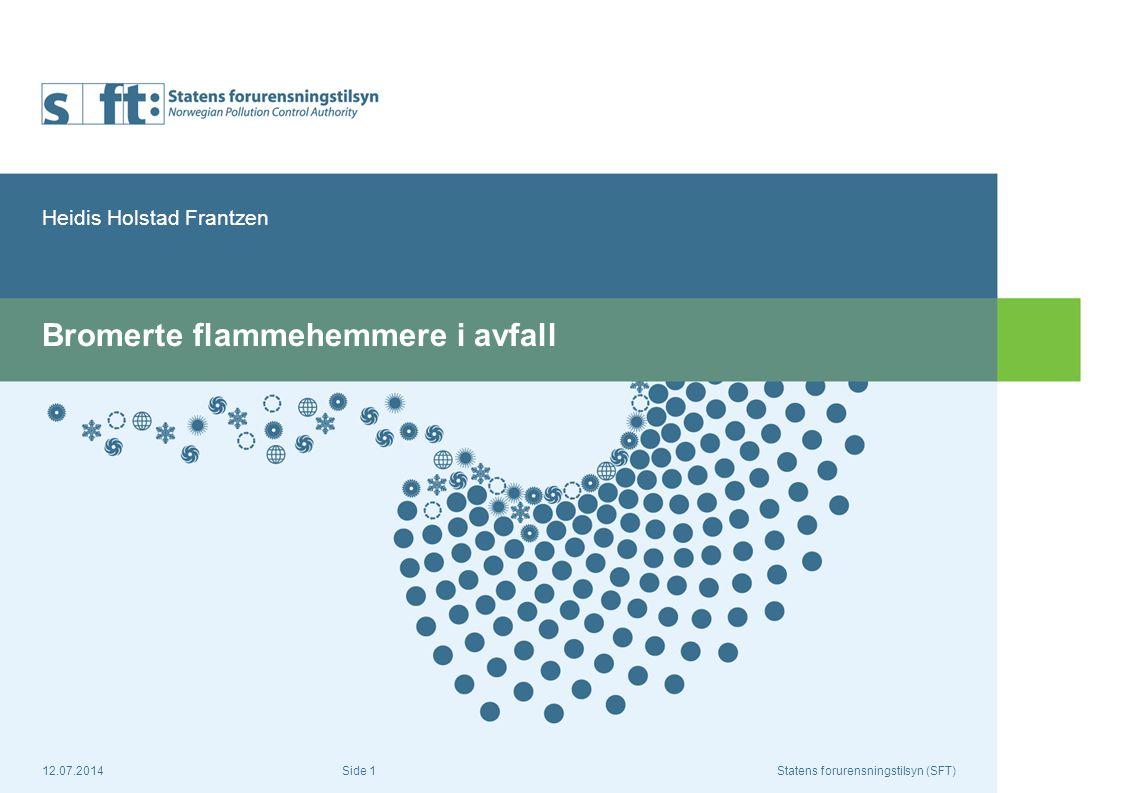 12.07.2014Statens forurensningstilsyn (SFT) Side 1 Bromerte flammehemmere i avfall Heidis Holstad Frantzen