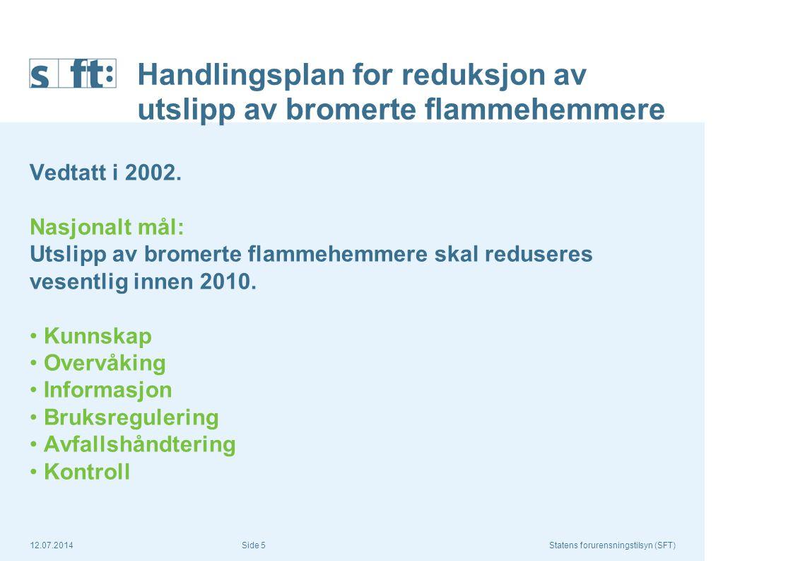 12.07.2014Statens forurensningstilsyn (SFT) Side 5 Handlingsplan for reduksjon av utslipp av bromerte flammehemmere Vedtatt i 2002. Nasjonalt mål: Uts