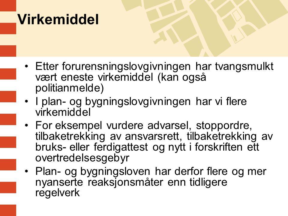 Virkemiddel Etter forurensningslovgivningen har tvangsmulkt vært eneste virkemiddel (kan også politianmelde) I plan- og bygningslovgivningen har vi fl