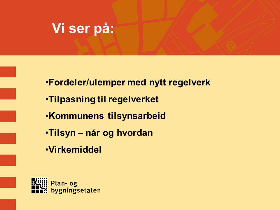 Vi ser på: Fordeler/ulemper med nytt regelverk Tilpasning til regelverket Kommunens tilsynsarbeid Tilsyn – når og hvordan Virkemiddel