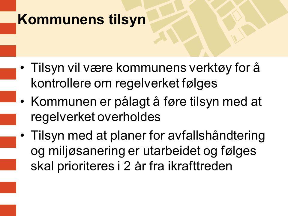 Kommunens tilsyn Tilsyn vil være kommunens verktøy for å kontrollere om regelverket følges Kommunen er pålagt å føre tilsyn med at regelverket overhol