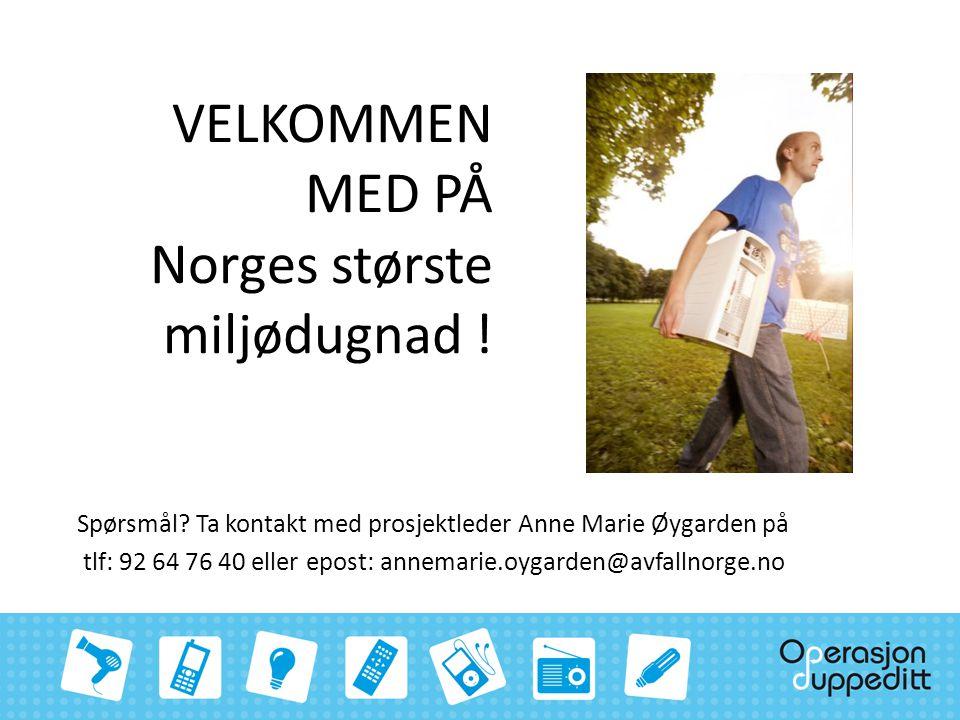 VELKOMMEN MED PÅ Norges største miljødugnad ! Spørsmål? Ta kontakt med prosjektleder Anne Marie Øygarden på tlf: 92 64 76 40 eller epost: annemarie.oy