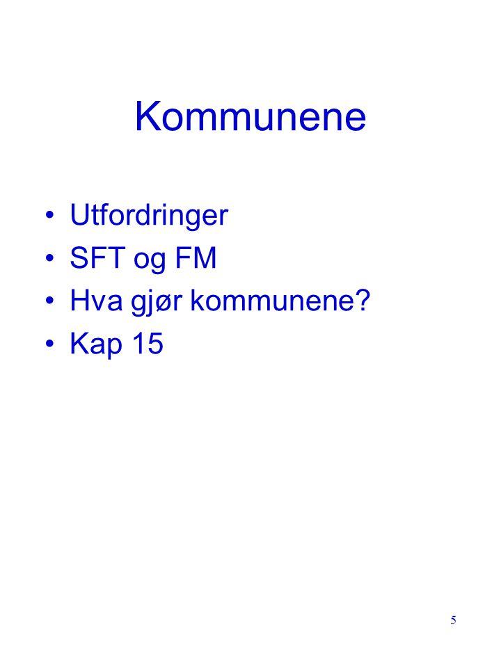 5 Kommunene Utfordringer SFT og FM Hva gjør kommunene? Kap 15