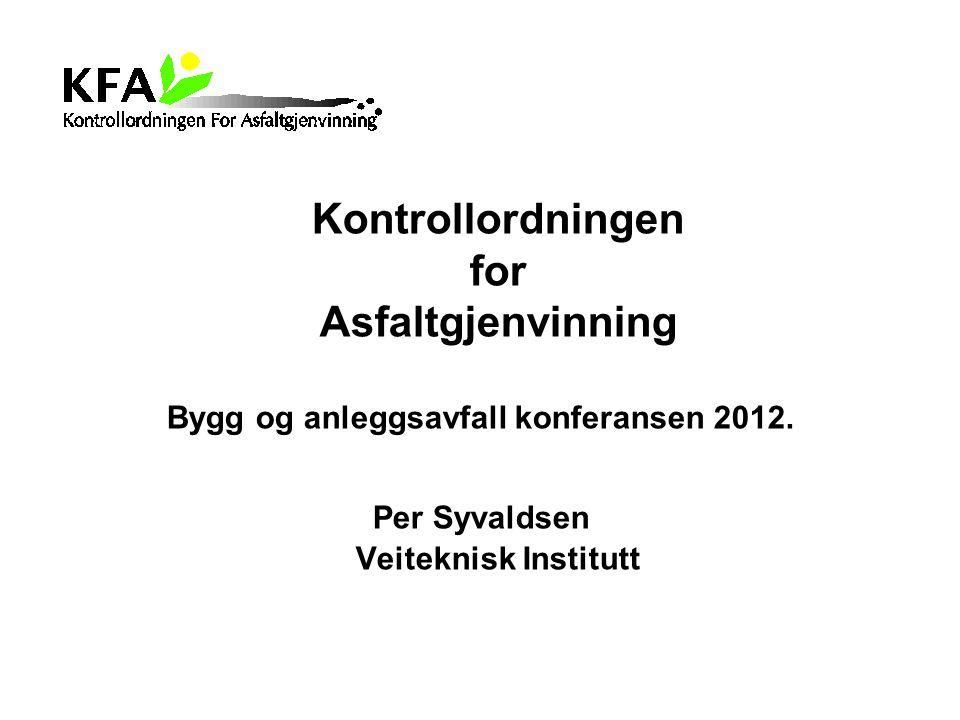 Kontrollordningen for Asfaltgjenvinning Bygg og anleggsavfall konferansen 2012. Per Syvaldsen Veiteknisk Institutt