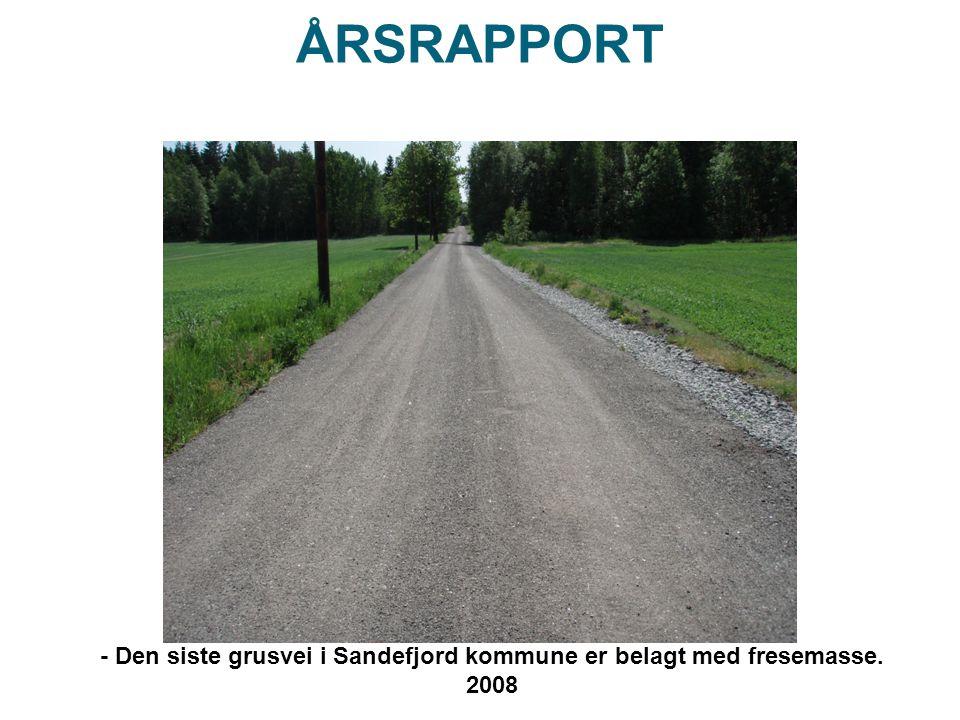 ÅRSRAPPORT - Den siste grusvei i Sandefjord kommune er belagt med fresemasse. 2008