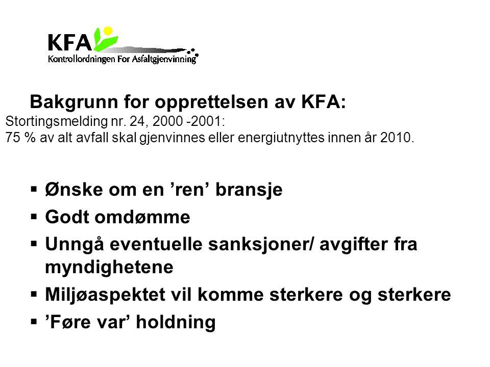 Bakgrunn for opprettelsen av KFA: Stortingsmelding nr. 24, 2000 -2001: 75 % av alt avfall skal gjenvinnes eller energiutnyttes innen år 2010.  Ønske