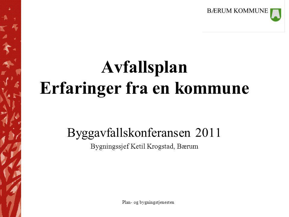 Plan- og bygningstjenesten Avfallsplan Erfaringer fra en kommune Byggavfallskonferansen 2011 Bygningssjef Ketil Krogstad, Bærum