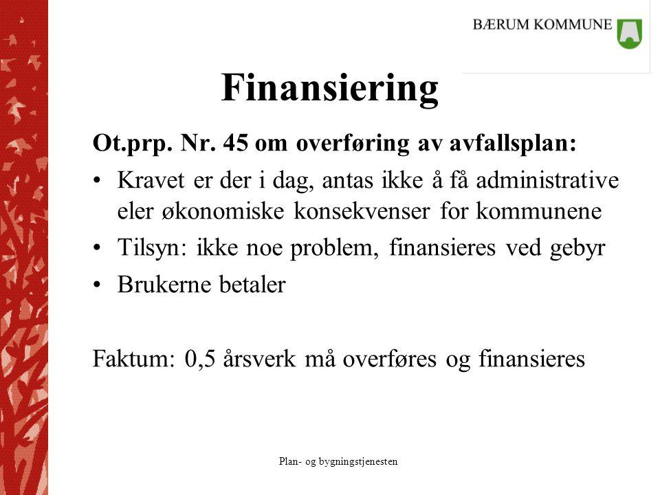 Plan- og bygningstjenesten Finansiering Ot.prp. Nr. 45 om overføring av avfallsplan: Kravet er der i dag, antas ikke å få administrative eler økonomis