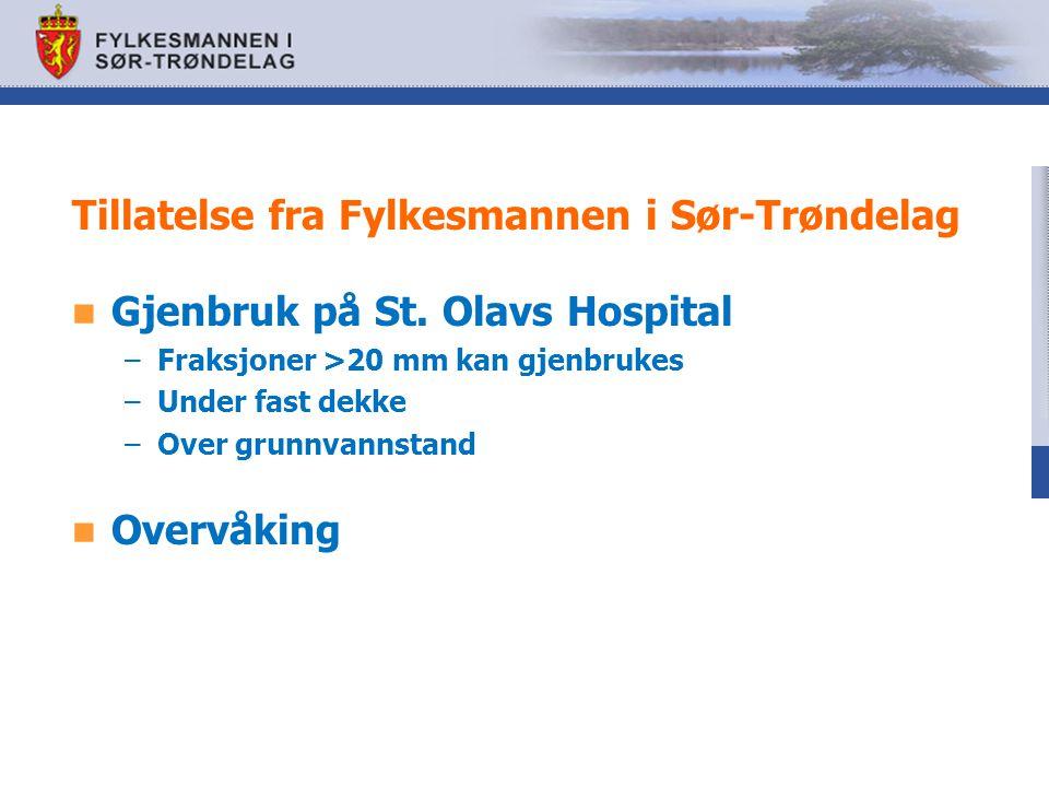 Gjenbruk på St. Olavs Hospital –Fraksjoner >20 mm kan gjenbrukes –Under fast dekke –Over grunnvannstand Overvåking