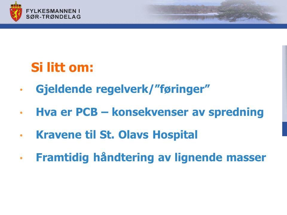 """Gjeldende regelverk/""""føringer"""" Hva er PCB – konsekvenser av spredning Kravene til St. Olavs Hospital Framtidig håndtering av lignende masser Si litt o"""