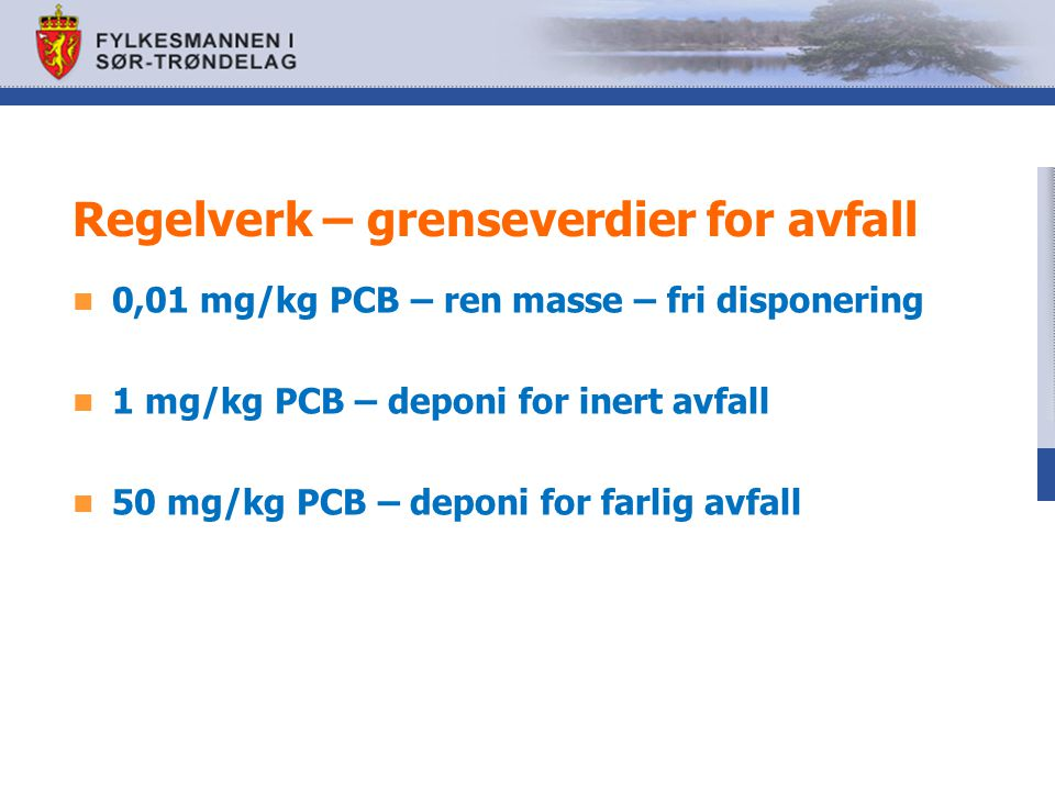 Regelverk – grenseverdier for avfall 0,01 mg/kg PCB – ren masse – fri disponering 1 mg/kg PCB – deponi for inert avfall 50 mg/kg PCB – deponi for farlig avfall