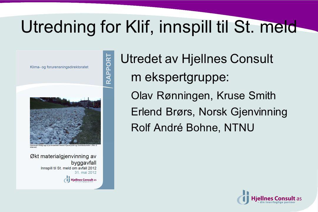 Utredning for Klif, innspill til St. meld Utredet av Hjellnes Consult m ekspertgruppe: Olav Rønningen, Kruse Smith Erlend Brørs, Norsk Gjenvinning Rol