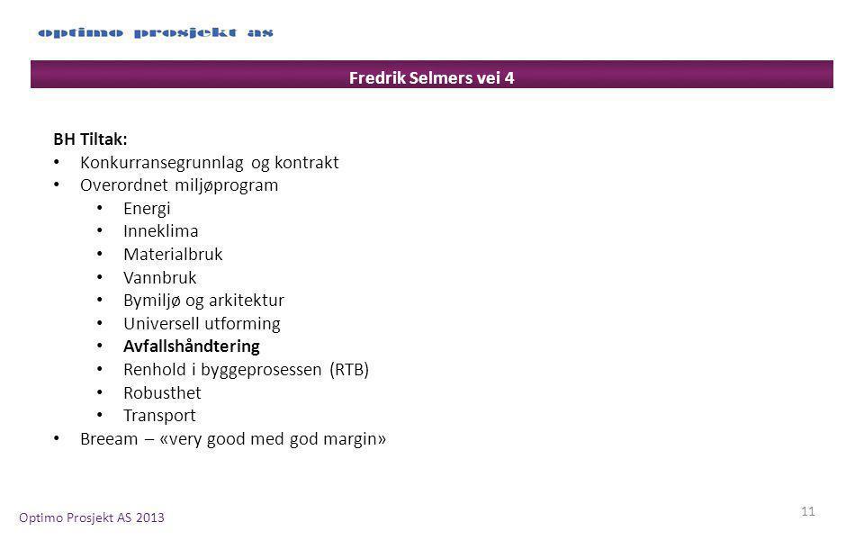 Optimo Prosjekt AS 2013 11 BH Tiltak: Konkurransegrunnlag og kontrakt Overordnet miljøprogram Energi Inneklima Materialbruk Vannbruk Bymiljø og arkite