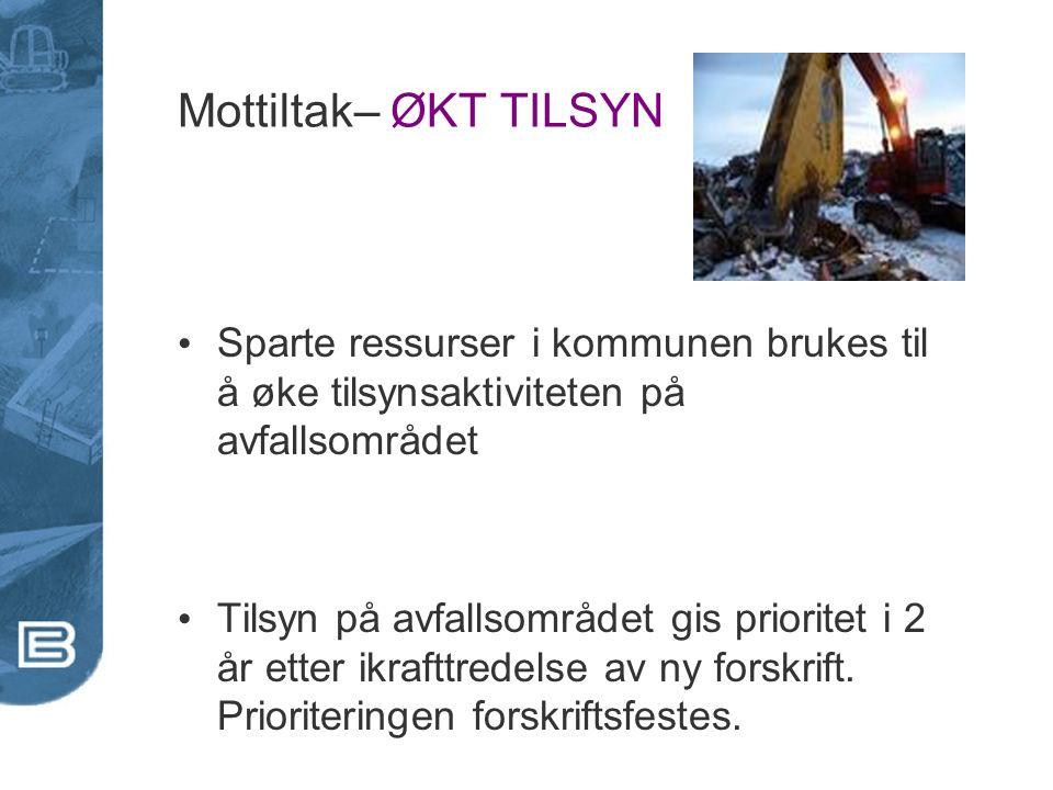 Mottiltak– ØKT TILSYN Sparte ressurser i kommunen brukes til å øke tilsynsaktiviteten på avfallsområdet Tilsyn på avfallsområdet gis prioritet i 2 år