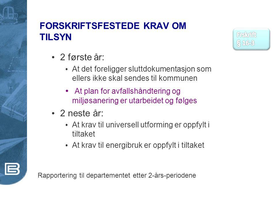 FORSKRIFTSFESTEDE KRAV OM TILSYN 2 første år: At det foreligger sluttdokumentasjon som ellers ikke skal sendes til kommunen At plan for avfallshåndter