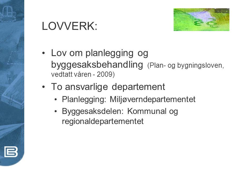 LOVVERK: Lov om planlegging og byggesaksbehandling (Plan- og bygningsloven, vedtatt våren - 2009) To ansvarlige departement Planlegging: Miljøverndepa