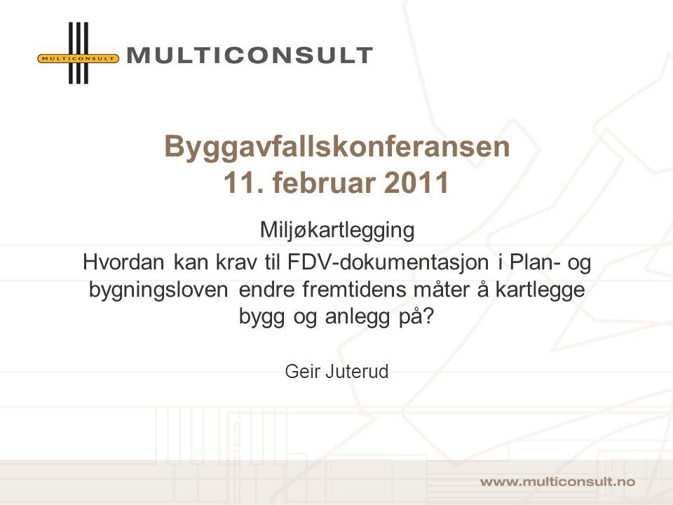 Byggavfallskonferansen 11. februar 2011 Miljøkartlegging Hvordan kan krav til FDV-dokumentasjon i Plan- og bygningsloven endre fremtidens måter å kart