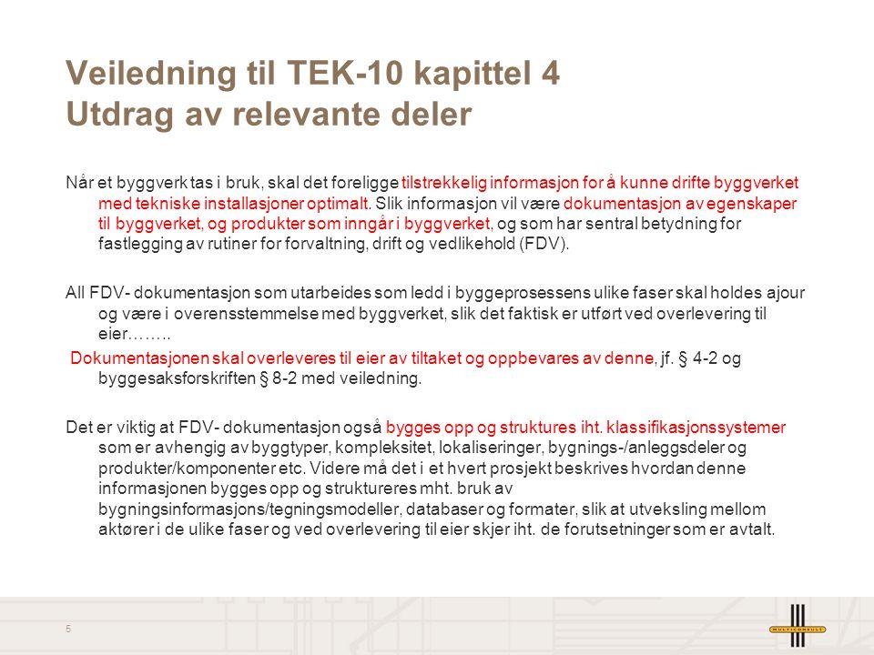 5 Veiledning til TEK-10 kapittel 4 Utdrag av relevante deler Når et byggverk tas i bruk, skal det foreligge tilstrekkelig informasjon for å kunne drif