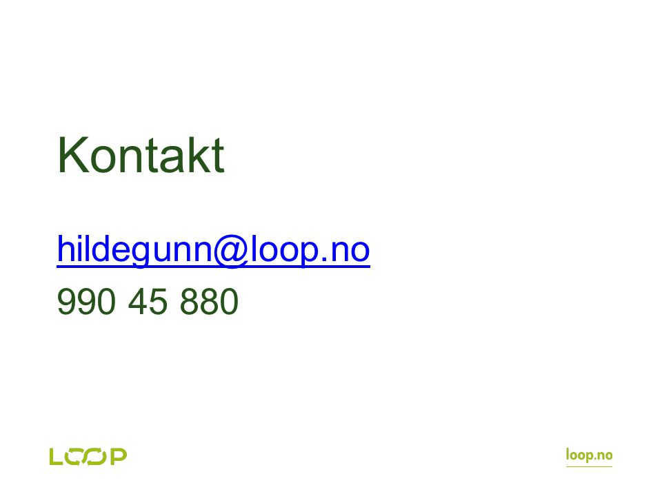 Kontakt hildegunn@loop.no 990 45 880