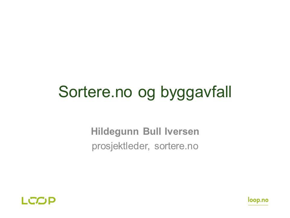 Sortere.no og byggavfall Hildegunn Bull Iversen prosjektleder, sortere.no