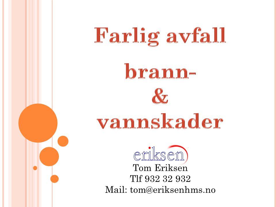 Tom Eriksen Tlf 932 32 932 Mail: tom@eriksenhms.no