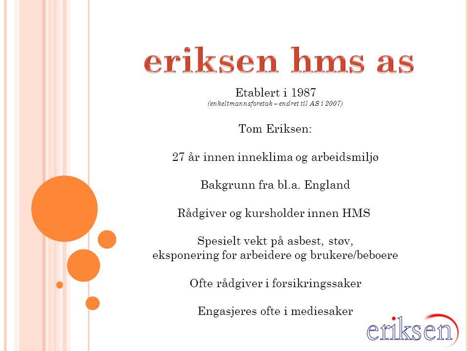 Etablert i 1987 (enkeltmannsforetak – endret til AS i 2007) Tom Eriksen: 27 år innen inneklima og arbeidsmiljø Bakgrunn fra bl.a. England Rådgiver og