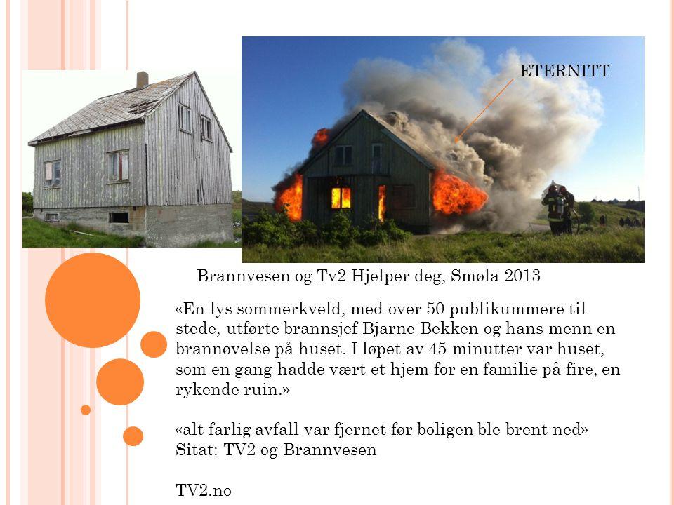 Brannvesen og Tv2 Hjelper deg, Smøla 2013 «En lys sommerkveld, med over 50 publikummere til stede, utførte brannsjef Bjarne Bekken og hans menn en bra