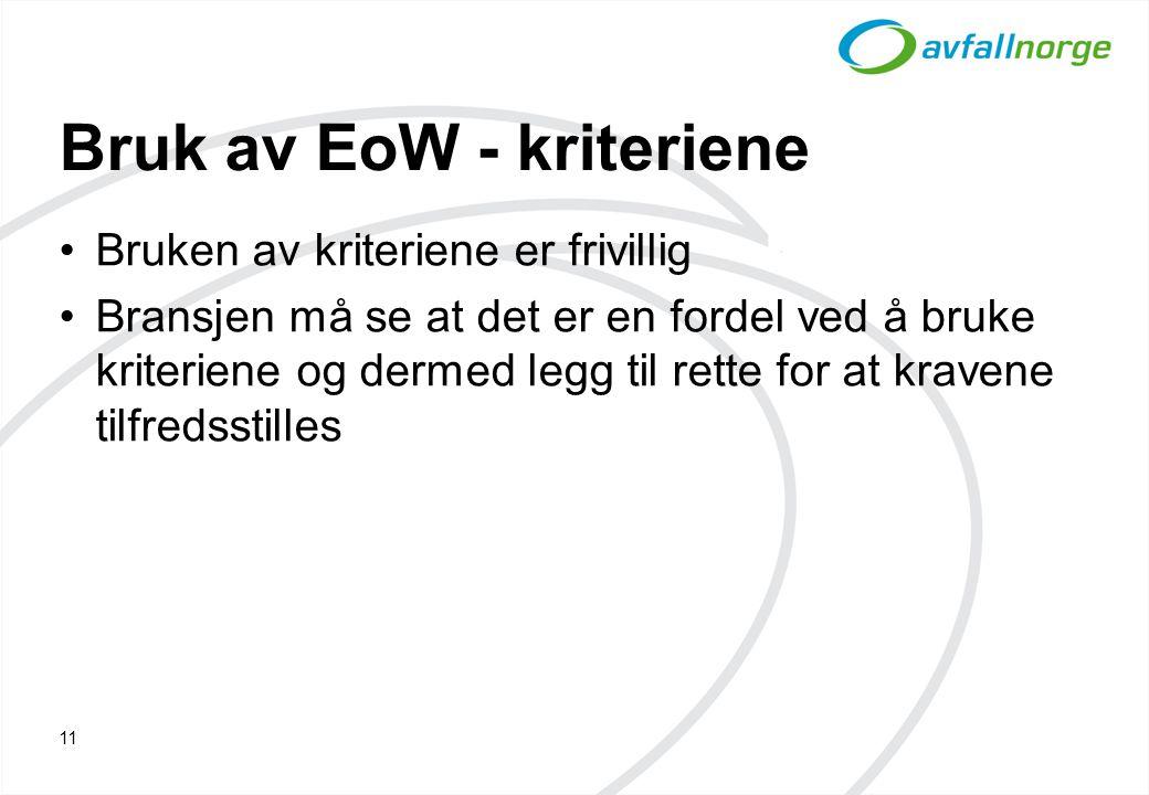 Bruk av EoW - kriteriene Bruken av kriteriene er frivillig Bransjen må se at det er en fordel ved å bruke kriteriene og dermed legg til rette for at kravene tilfredsstilles 11