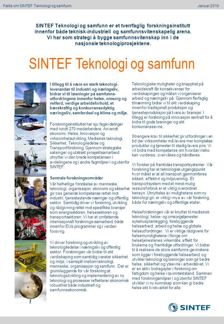 SINTEF Health Research SINTEF Teknologi og samfunn er et tverrfaglig forskningsinstitutt innenfor både teknisk-industriell og samfunnsvitenskapelig arena.