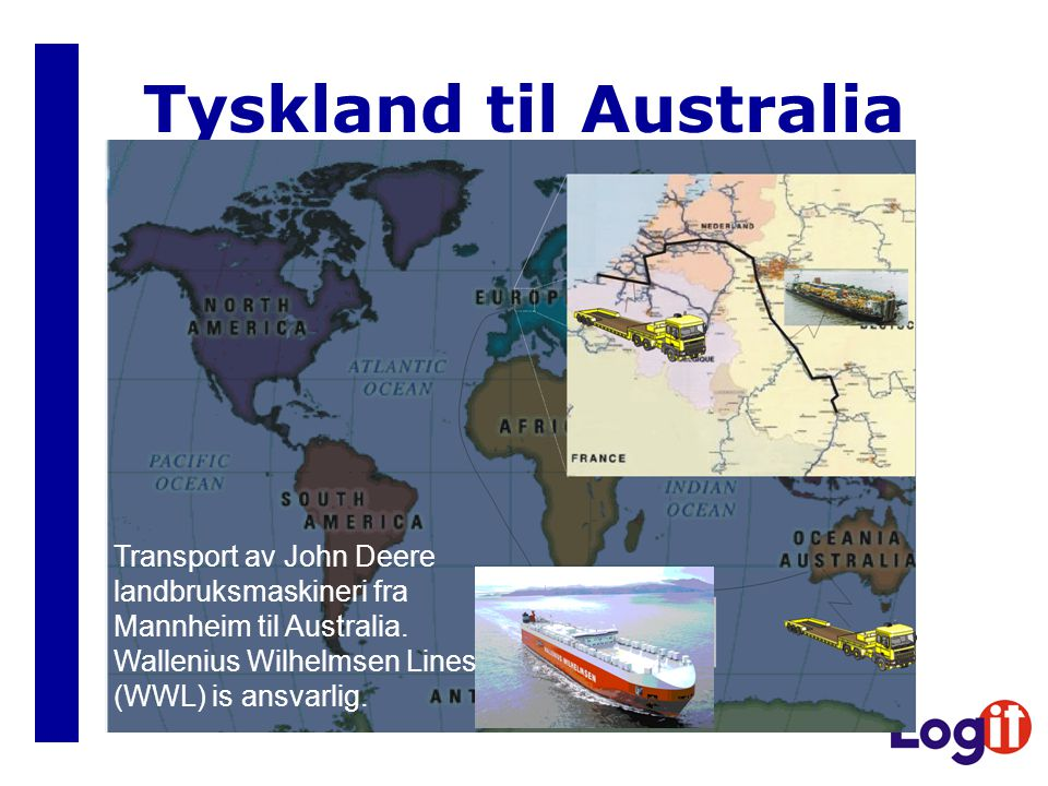 Tyskland til Australia Transport av John Deere landbruksmaskineri fra Mannheim til Australia. Wallenius Wilhelmsen Lines (WWL) is ansvarlig.