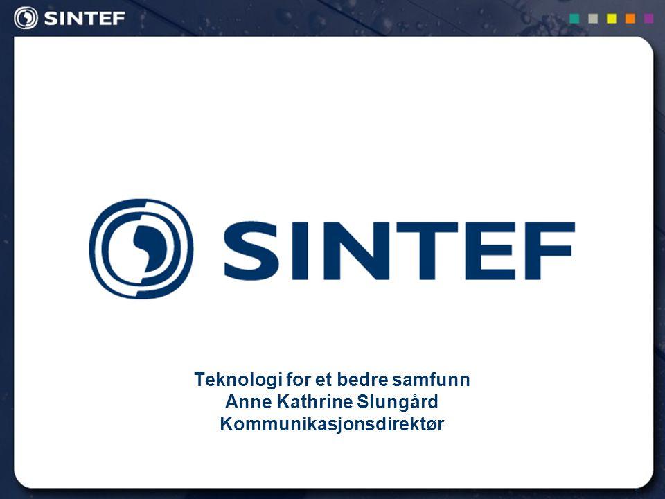 1 Teknologi for et bedre samfunn Anne Kathrine Slungård Kommunikasjonsdirektør