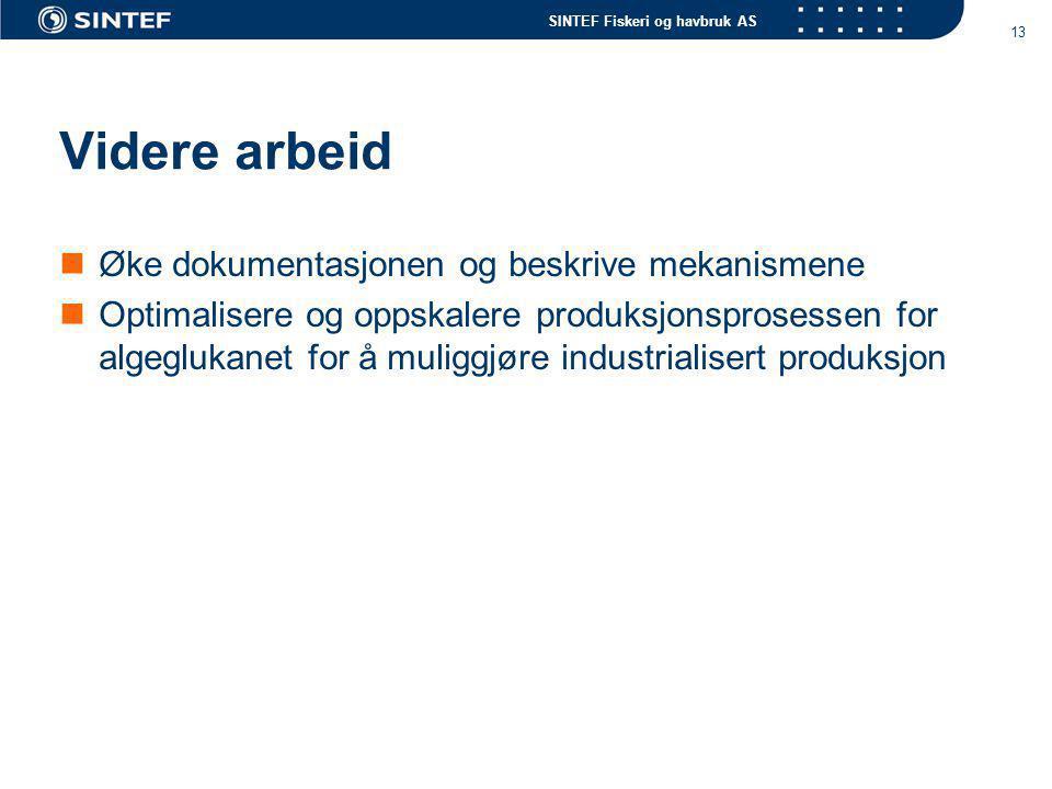 SINTEF Fiskeri og havbruk AS 13 Videre arbeid Øke dokumentasjonen og beskrive mekanismene Optimalisere og oppskalere produksjonsprosessen for algegluk