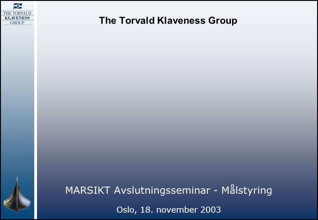 The Torvald Klaveness Group MARSIKT Avslutningsseminar - Målstyring Oslo, 18. november 2003