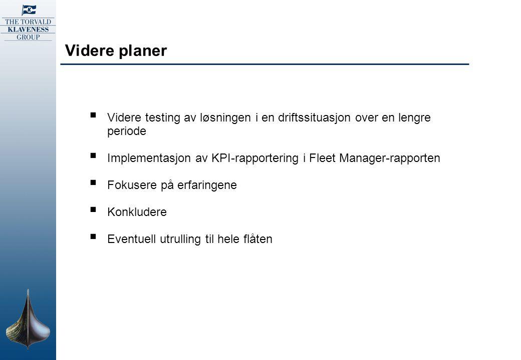Videre planer  Videre testing av løsningen i en driftssituasjon over en lengre periode  Implementasjon av KPI-rapportering i Fleet Manager-rapporten
