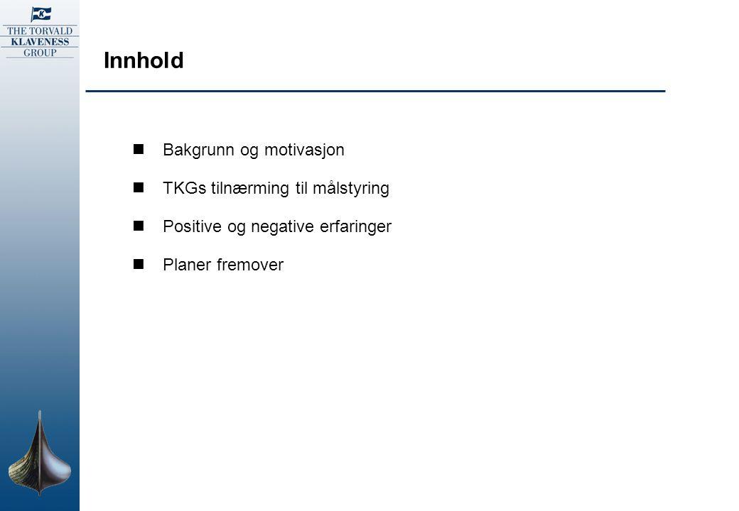 Innhold Bakgrunn og motivasjon TKGs tilnærming til målstyring Positive og negative erfaringer Planer fremover