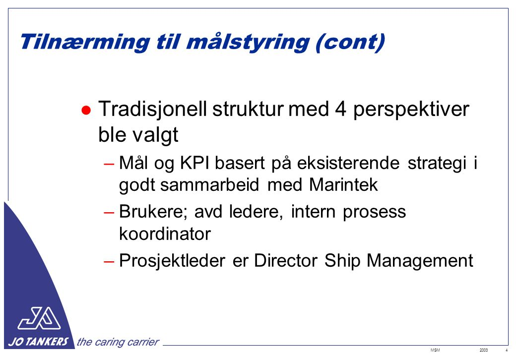 2003MSM5 Scorecard for Ship Management Financial Customer Internal business process Learning and growth Scorecard for Management Preferred SM partner High quality standard Successful strategy implementation Effective cooperation across depts.