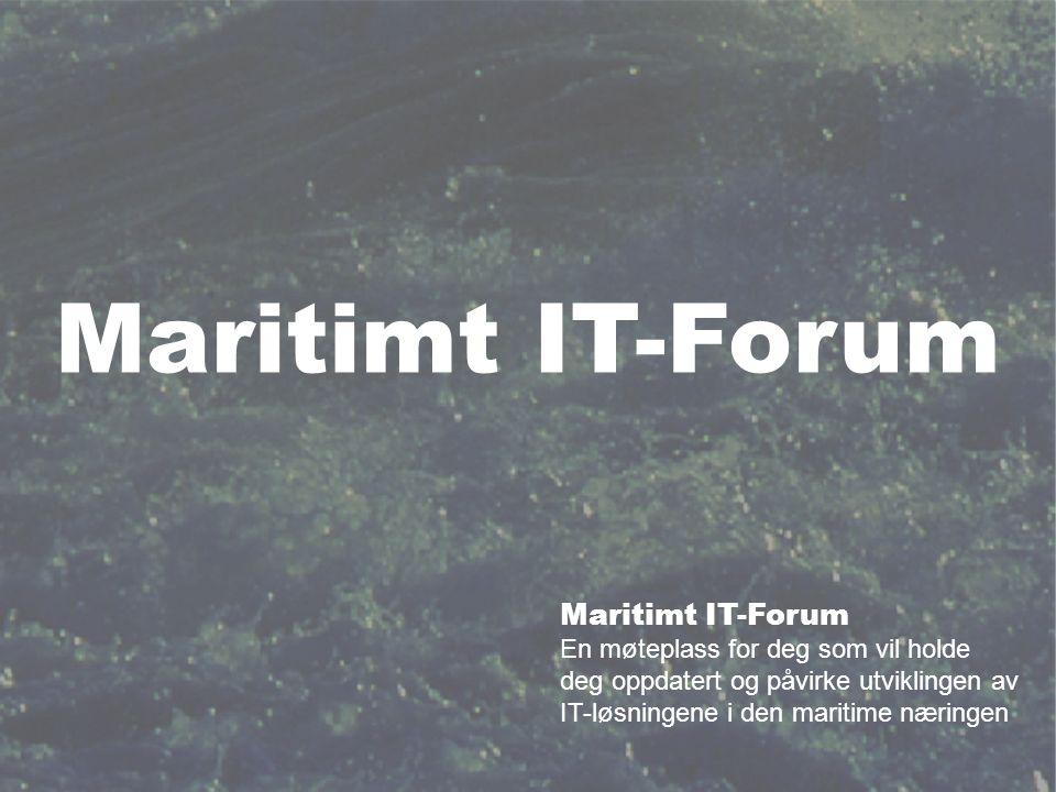 Maritimt IT-Forum En møteplass for deg som vil holde deg oppdatert og påvirke utviklingen av IT-løsningene i den maritime næringen