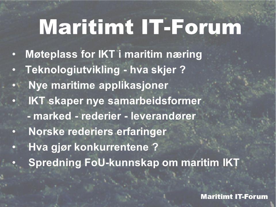 Maritimt IT-Forum Møteplass for IKT i maritim næring Teknologiutvikling - hva skjer ? Nye maritime applikasjoner IKT skaper nye samarbeidsformer - mar