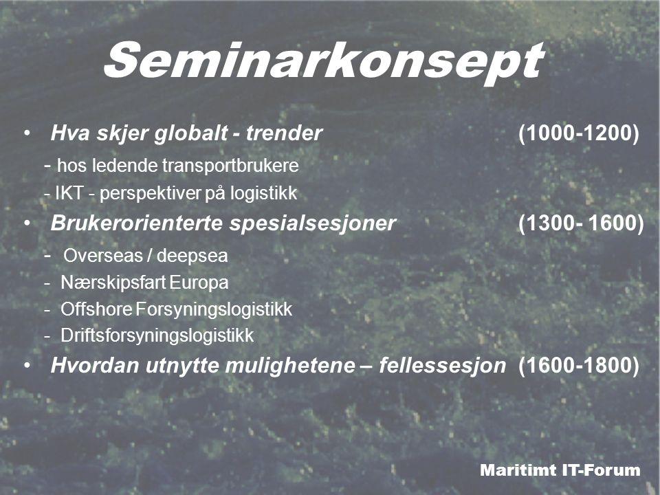 Maritimt IT-Forum Seminarkonsept Hva skjer globalt - trender (1000-1200) - hos ledende transportbrukere - IKT - perspektiver på logistikk Brukerorient
