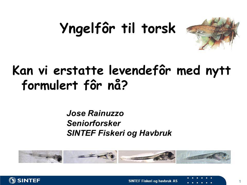 SINTEF Fiskeri og havbruk AS 1 Yngelfôr til torsk Kan vi erstatte levendefôr med nytt formulert fôr nå.