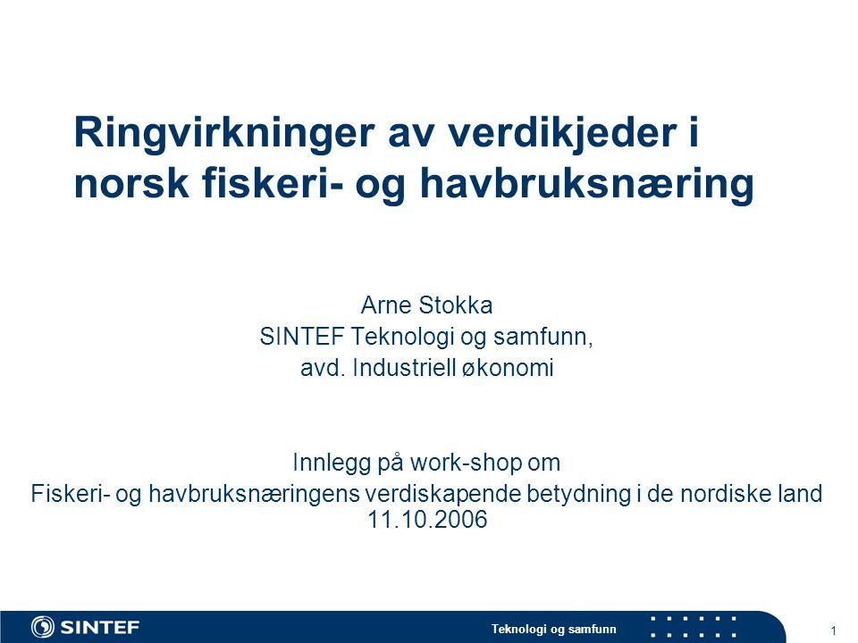 Teknologi og samfunn 1 Ringvirkninger av verdikjeder i norsk fiskeri- og havbruksnæring Arne Stokka SINTEF Teknologi og samfunn, avd. Industriell økon