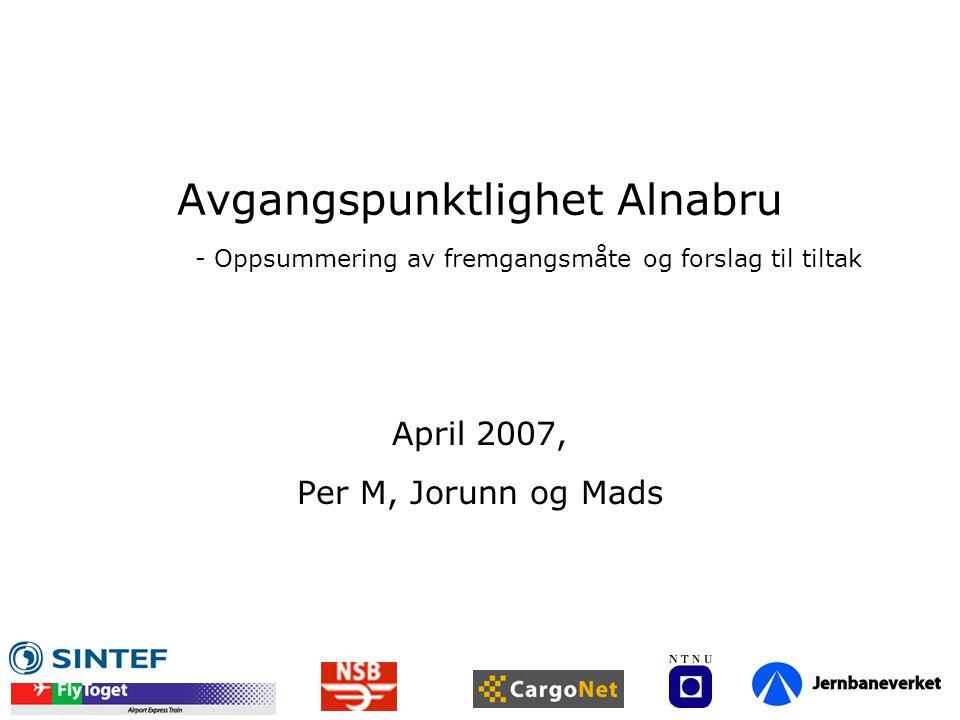 Avgangspunktlighet Alnabru - Oppsummering av fremgangsmåte og forslag til tiltak April 2007, Per M, Jorunn og Mads