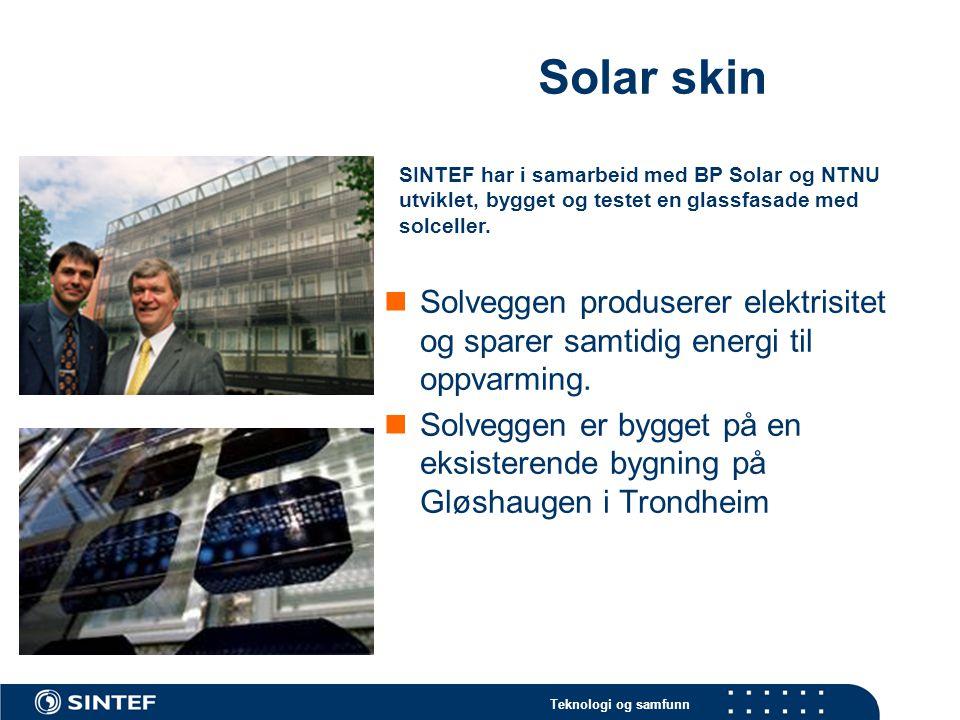 Teknologi og samfunn Solar skin Solveggen produserer elektrisitet og sparer samtidig energi til oppvarming. Solveggen er bygget på en eksisterende byg