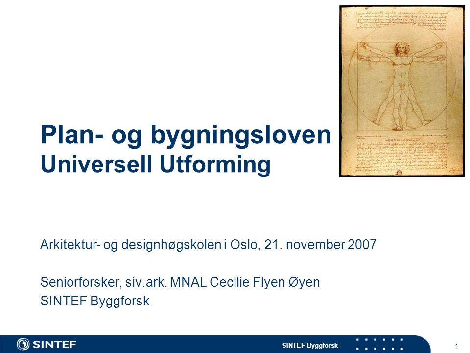 SINTEF Byggforsk 1 Plan- og bygningsloven Universell Utforming Arkitektur- og designhøgskolen i Oslo, 21. november 2007 Seniorforsker, siv.ark. MNAL C