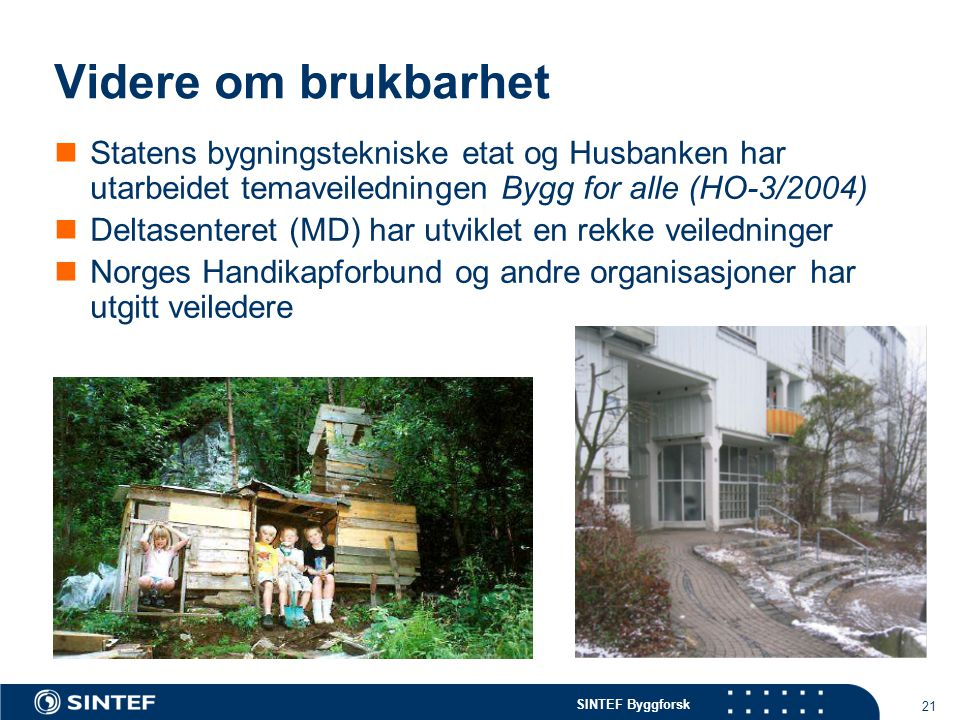 SINTEF Byggforsk 21 Videre om brukbarhet Statens bygningstekniske etat og Husbanken har utarbeidet temaveiledningen Bygg for alle (HO-3/2004) Deltasen