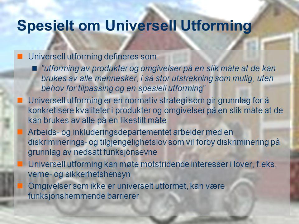 """SINTEF Byggforsk 23 Spesielt om Universell Utforming Universell utforming defineres som: """"utforming av produkter og omgivelser på en slik måte at de k"""
