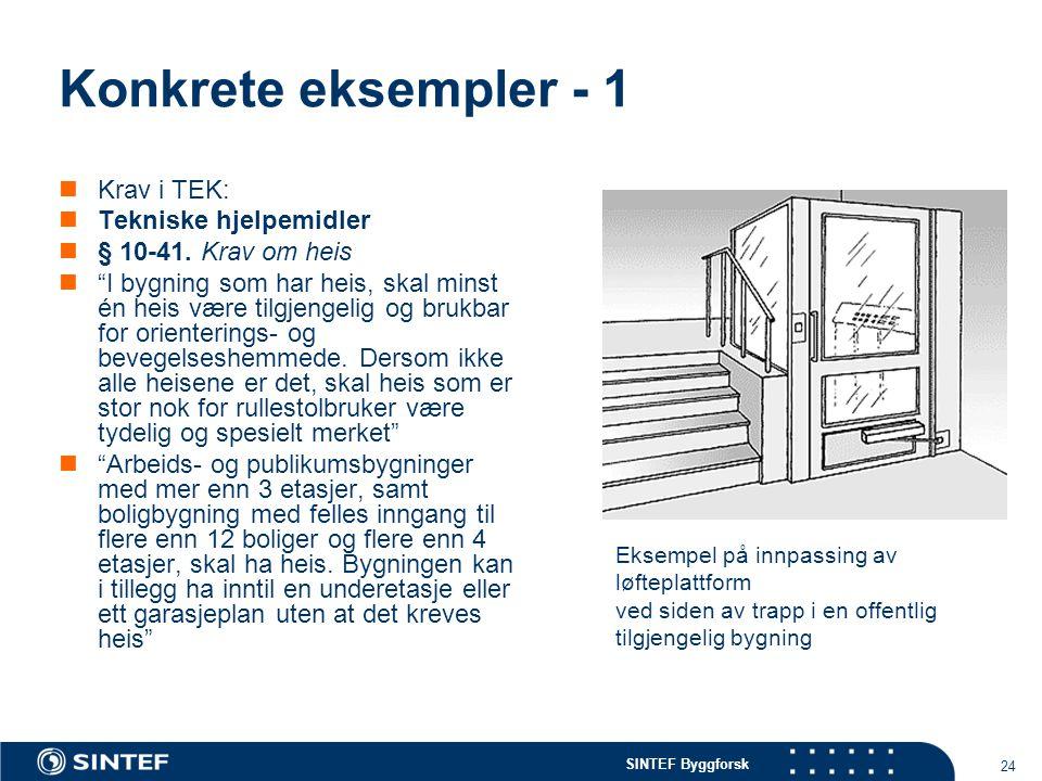 """SINTEF Byggforsk 24 Konkrete eksempler - 1 Krav i TEK: Tekniske hjelpemidler § 10-41. Krav om heis """"I bygning som har heis, skal minst én heis være ti"""