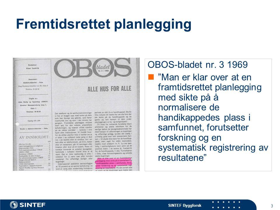 """SINTEF Byggforsk 3 OBOS-bladet nr. 3 1969 """"Man er klar over at en framtidsrettet planlegging med sikte på å normalisere de handikappedes plass i samfu"""