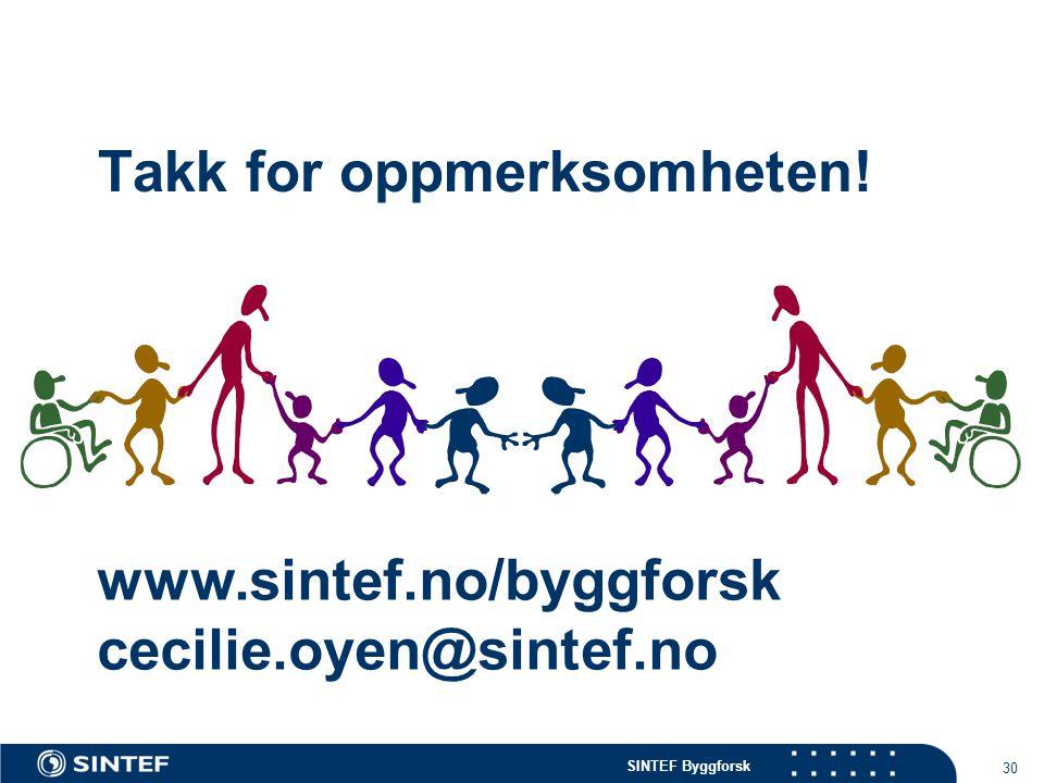 SINTEF Byggforsk 30 Takk for oppmerksomheten! www.sintef.no/byggforsk cecilie.oyen@sintef.no