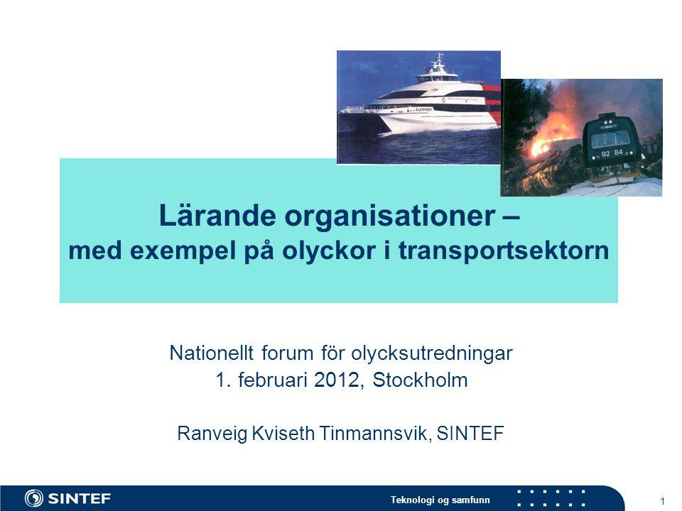 Teknologi og samfunn 1 Lärande organisationer – med exempel på olyckor i transportsektorn Nationellt forum för olycksutredningar 1.